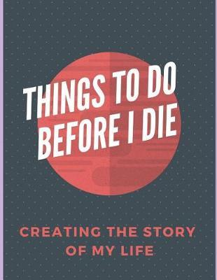 Things to do before I die by Lillian Lopez