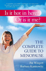 Is it Hot in Here? or is it Me?: The Complete Guide to Menopause by Pat Wingert