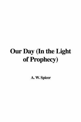 Our Day (in the Light of Prophecy) by A. W. Spicer image