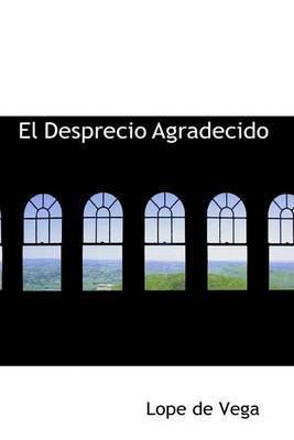El Desprecio Agradecido by Lope , de Vega