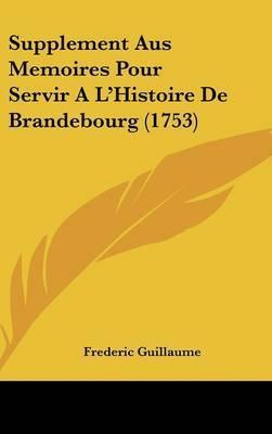 Supplement Aus Memoires Pour Servir A L'Histoire de Brandebourg (1753) by Frederic Guillaume