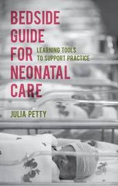 Bedside Guide for Neonatal Care by Julia Petty
