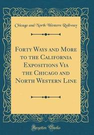 Forty Ways and More to the California Expositions Via the Chicago and North Western Line (Classic Reprint) by Chicago and North Western Railway image