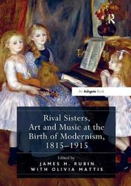 Rival Sisters, Art and Music at the Birth of Modernism, 1815-1915 image