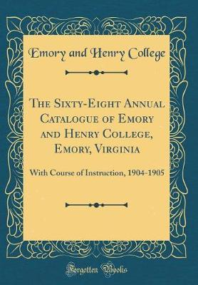 The Sixty-Eight Annual Catalogue of Emory and Henry College, Emory, Virginia by Emory and Henry College