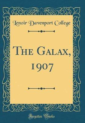 The Galax, 1907 (Classic Reprint) by Lenoir Davenport College