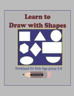 Learn to Draw with Shapes Workbook for kids age 5-8 by Aldona Design