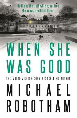 When She Was Good by Michael Robotham image