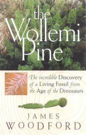The Wollemi Pine: The Incredible Discovery of a Living Fossil From theAge of the Dinosaurs by James Woodford image