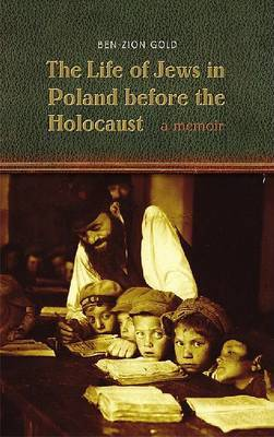 The Life of Jews in Poland Before the Holocaust: A Memoir by Ben-Zion Gold image