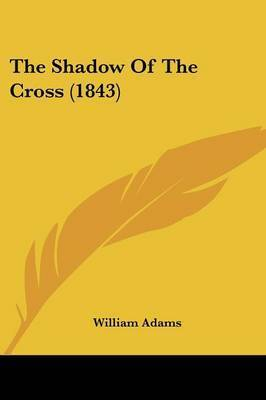 The Shadow Of The Cross (1843) by William Adams