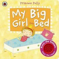 My Big Girl Bed: A Princess Polly book by Amanda Li image