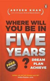 Where Will You Be in Five Years? by Arfeen Khan