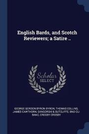 English Bards, and Scotch Reviewers; A Satire .. by George Gordon Byron Byron