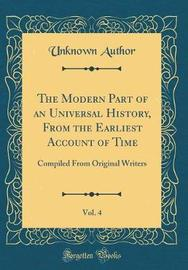 The Modern Part of an Universal History, from the Earliest Account of Time, Vol. 4 by Unknown Author image