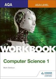 AQA AS/A-level Computer Science Workbook 1 by Mark Clarkson image