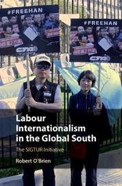 Labour Internationalism in the Global South by Robert O'Brien