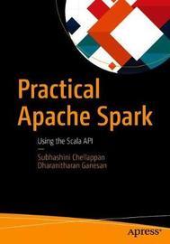 Practical Apache Spark by Subhashini Chellappan