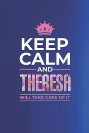 Keep Calm and Theresa Will Take Care of It by Day Writing Journals