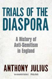Trials of the Diaspora: A History of Anti-semitism in England by Anthony Julius image