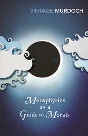 Metaphysics as a Guide to Morals by Iris Murdoch