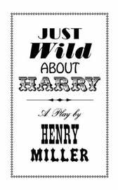 Just Wild About Harry: Play by Henry Miller