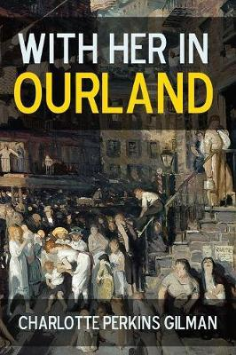 With Her in Ourland by Charlotte Perkins Gilman