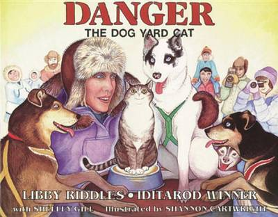 Danger The Dog Yard Cat by Libby Riddles