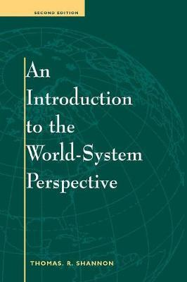 An Introduction To The World-system Perspective by Thomas R Shannon