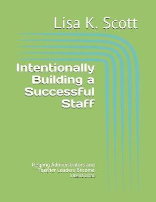 Intentionally Building a Successful Staff by Lisa Kay Scott