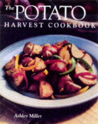 The Potato Harvest Cookbook by Ashley Miller image