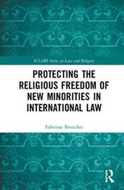 Protecting the Religious Freedom of New Minorities in International Law by Fabienne Bretscher