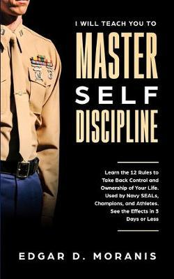 I Will Teach You to Master Self-Discipline by Edgar D Moranis