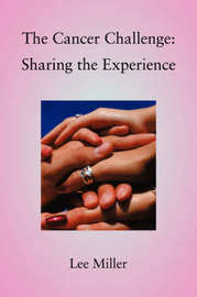 The Cancer Challenge: Sharing the Experience by Lee Miller