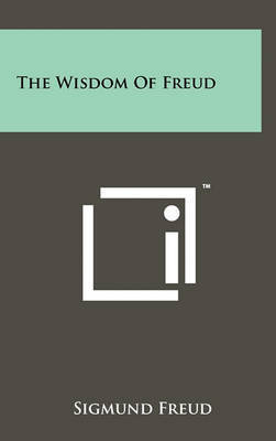 The Wisdom of Freud by Sigmund Freud