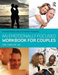 An Emotionally Focused Workbook for Couples by Veronica Kallos-Lilly