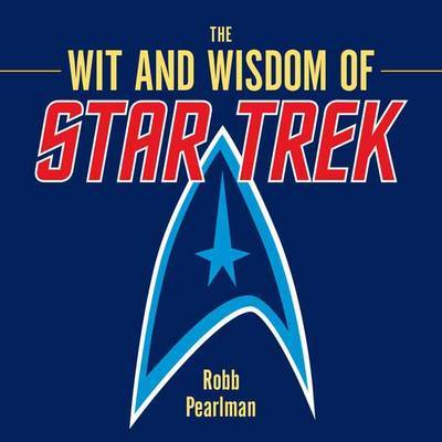 The Wit and Wisdom of Star Trek by Robb Pearlman