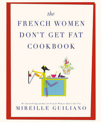 The French Women Don't Get Fat Cookbook by Mireille Guiliano