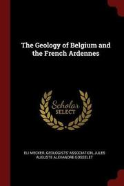 The Geology of Belgium and the French Ardennes by Eli Mecker