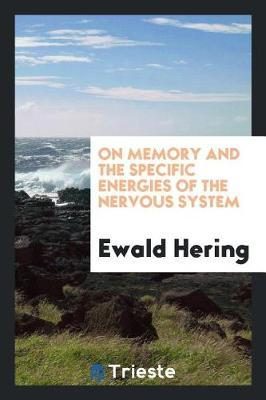 On Memory and the Specific Energies of the Nervous System by Ewald Hering