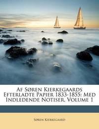 AF Sren Kierkegaards Efterladte Papier 1833-1855: Med Indledende Notiser, Volume 1 by Soren Kierkegaard