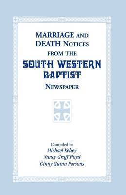 Marriage and Death Notices from the South Western Baptist Newspaper by Michael Kelsey, Bishop