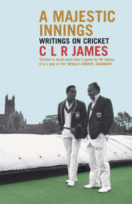 A Majestic Innings: Writings on Cricket by C.L.R. James