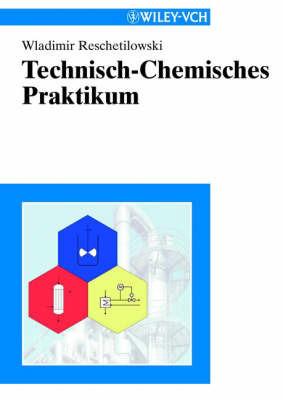 Technisch-chemisches Praktikum by Wladimir Reschetilowski
