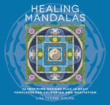 Healing Mandalas: 32 Inspiring Designs for Colouring and Meditation by Lisa Tenzin Dolma