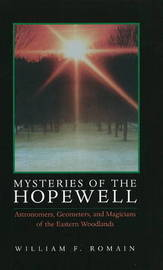 Mysteries of the Hopewell: Astronomers, Geometers and Magicians of the Eastern Woodlands by William F. Romain image