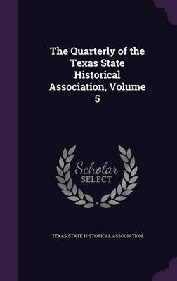 The Quarterly of the Texas State Historical Association, Volume 5