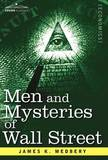 Men and Mysteries of Wall Street by James K. Medbery