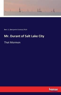 Mr. Durant of Salt Lake City by Ben. E. (Benjamin Erastus) Rich