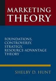 Marketing Theory: Foundations, Controversy, Strategy, and Resource-advantage Theory by Shelby Dean Hunt image